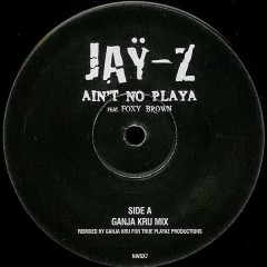 Jay-Z - Ain't No Playa (Ganja Kru Remix)