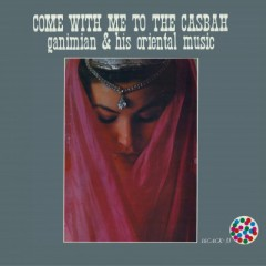 Ganimian & His Orientals - Come With Me To The Casbah