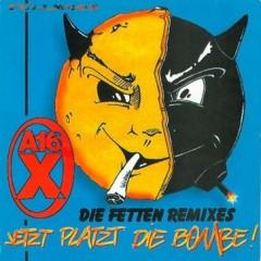 A 16-X - Jetzt Platzt Die Bombe Die Fetten Remixes