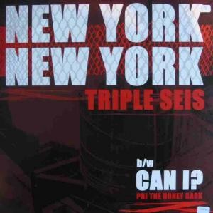 Triple Seis - New York, New York / Can I?