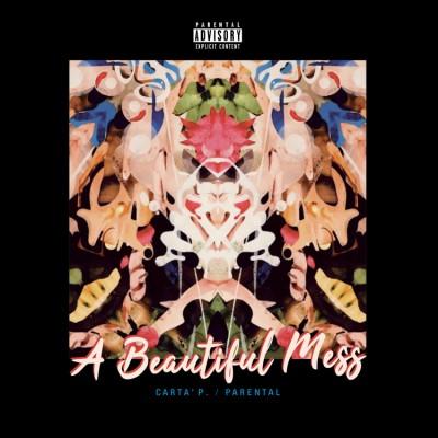 Carta' P & Parental - A Beautiful Mess (Deluxe Edition)