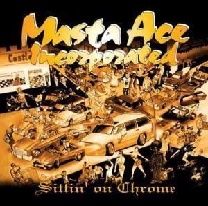 Masta Ace Incorporated - Sittin' On Chrome