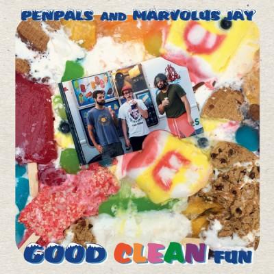 Pen Pals & Marvolus Jay - Good Clean Fun