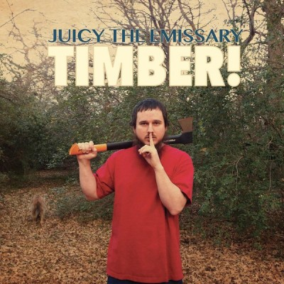 Juicy The Emissary - Timber!