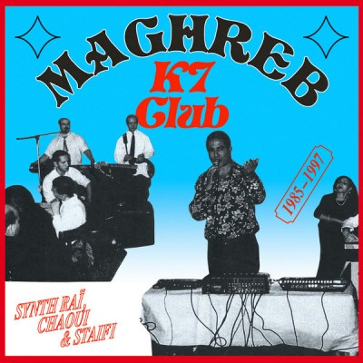 Various - Maghreb K7 Club : Synth Raï, Chaoui & Staifi 1985-1997