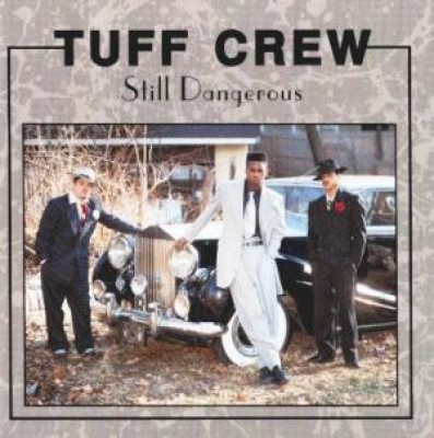 Tuff Crew - Still Dangerous