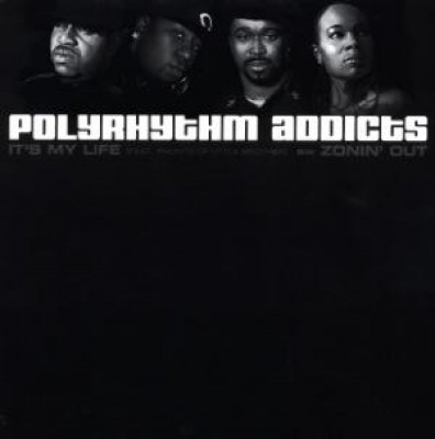 Polyrhythm Addicts - It's My Life / Zonin' Out