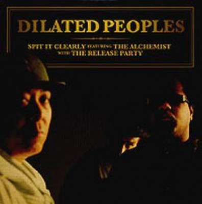 Dilated Peoples - Spit It Clearly / The Release Party