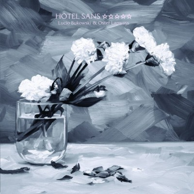 Lucio Bukowski & Oster Lapwass - Hotel Sans Etoile
