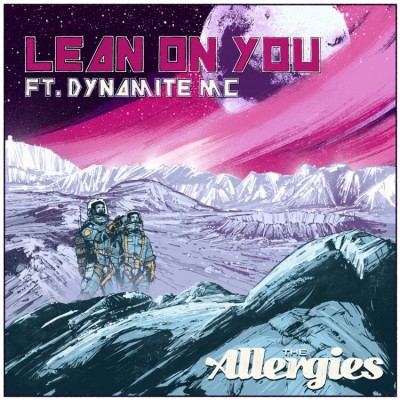 The Allergies (Ft. Dynamite MC) - Lean On You / Working On Me