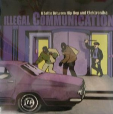 Illegal Communication - A Battle Between Hip Hop And Elektronika