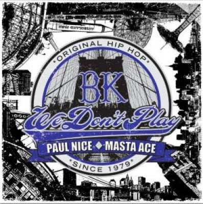 Paul Nice & Masta Ace - BK (We Don't Play)