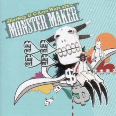 Monster Maker - Sharkey & C-Rayz Walz Are Monster Maker (