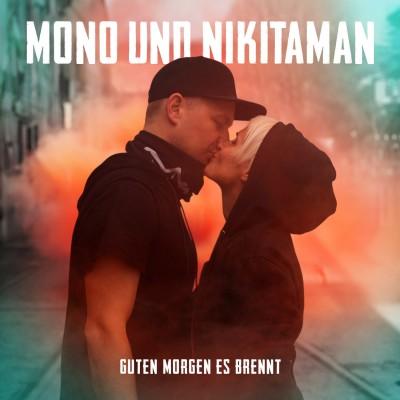 Mono & Nikitaman - Guten Morgen Es Brennt