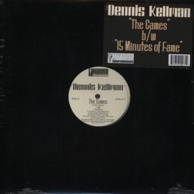 Dennis Kellman - The Games / 15 Minutes Of Fame
