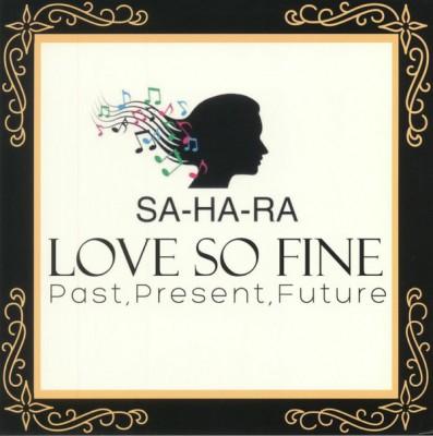 Sahara - Love So Fine - Past, Present, Future