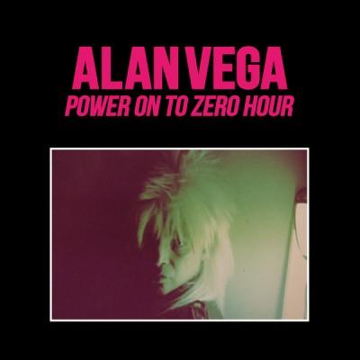 Alan Vega - Power On To Zero Hour