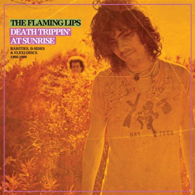 The Flaming Lips - Death Trippin' At Sunrise: Rarities, B-Sides & Flexi-Discs 1986-1990