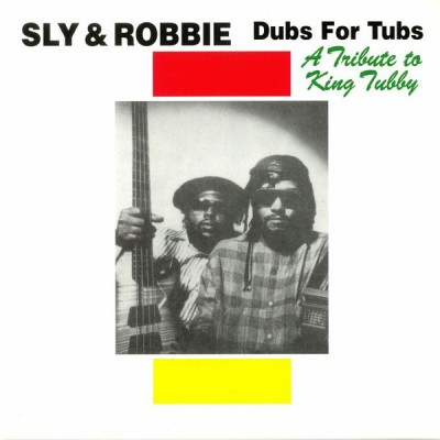 Sly & Robbie - Dubs For Tubs - A Tribute To King Tubby