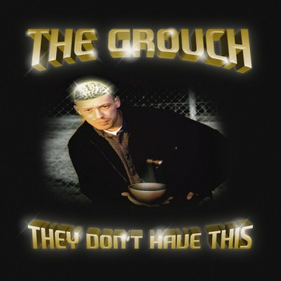 The Grouch - They Don't Have This