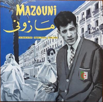 Mohamed Mazouni - Un Dandy En Exil / Algérie-France / 1969-1983