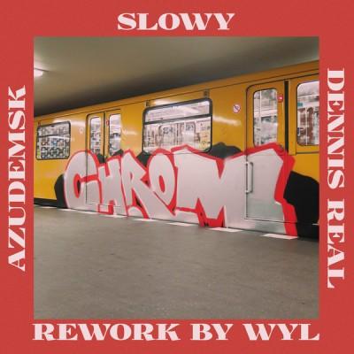 AzudemSK, Slowy & Dennis Real - Chrom (Rework by Wyl)