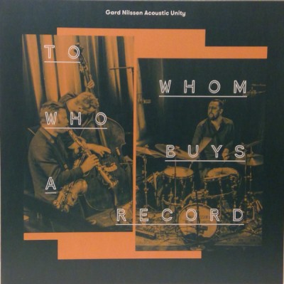 Gard Nilssen's Acoustic Unity - To Whom Who Buys A Record