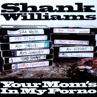 Shank Williams - Your Mom's In My Porno
