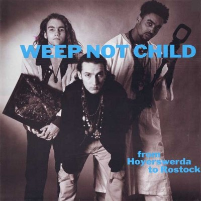 Weep Not Child - From Hoyerswerda To Rostock
