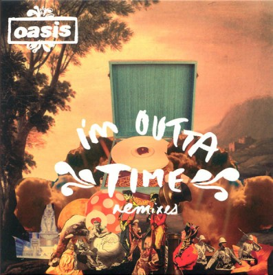 Oasis - I'm Outta Time (Remixes)