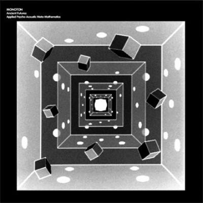 Monoton - Ancient Futures - Applied Pyscho-Acoustic Meta-Mathematics