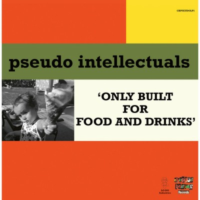 Pseudo Intellectuals - Only Built For Food And Drinks