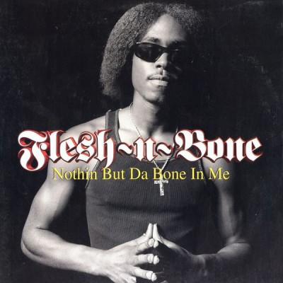 Flesh-N-Bone - Nothin But Da Bone In Me