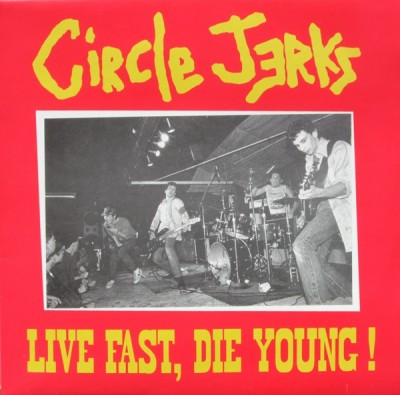 Circle Jerks - Live Fast, Die Young !