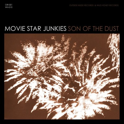Movie Star Junkies - Son Of The Dust