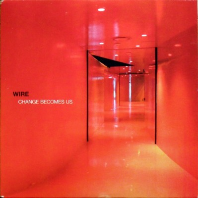 Wire - Change Becomes Us