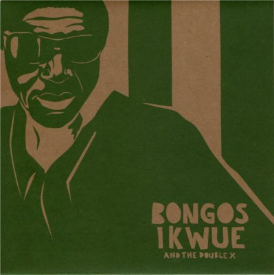 Bongos Ikwue And The Double X - Native Roots Of My Life/Ochombolo