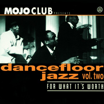 Various - Mojo Club Presents Dancefloor Jazz Vol. Two (For What It's Worth)