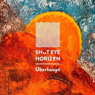 Shut Eye Horizon - Überhaupt