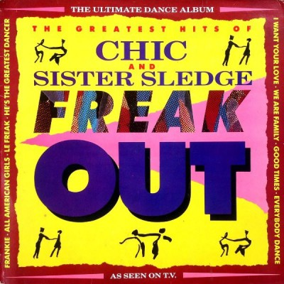 Chic And Sister Sledge - Freak Out - The Greatest Hits Of Chic And Sister Sledge
