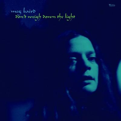 Meg Baird - Don't Weigh Down The Light