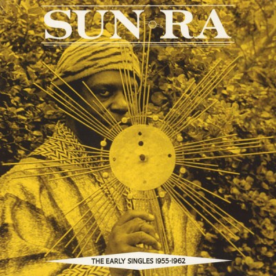 Sun Ra - The Early Singles 1955-1962