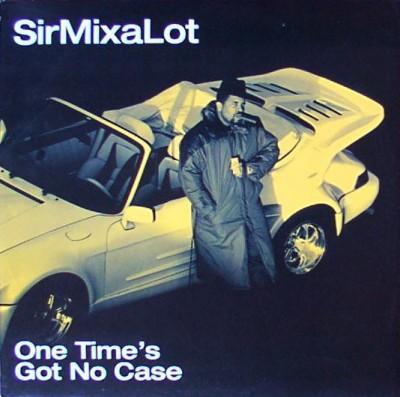 Sir Mix-A-Lot - One Time's Got No Case