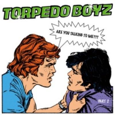 Torpedo Boyz - Are You Talking To Me? (Part 2)