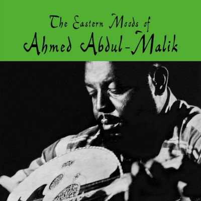Ahmed Abdul-Malik - The Eastern Moods Of Ahmed Abdul-Malik