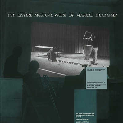 Marcel Duchamp - The Entire Musical Work Of Marcel Duchamp