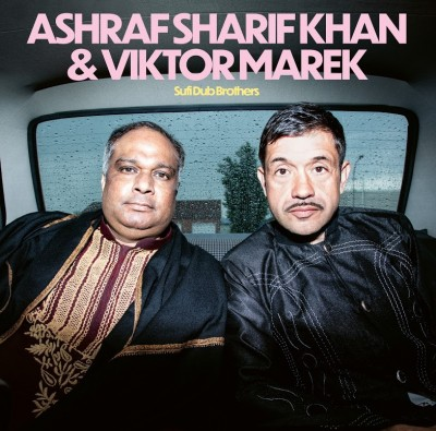 Ashraf Sharif Khan & Viktor Marek - Sufi Dub Brothers