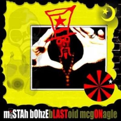 Mista Bohze - Blastoid McGonagle