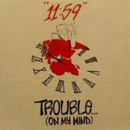 11:59 - trouble on my mind