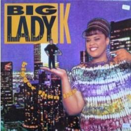 Big Lady K - Bigger Than Life